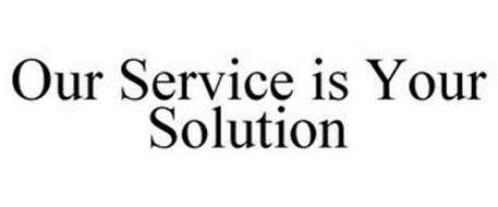 OUR SERVICE IS YOUR SOLUTION