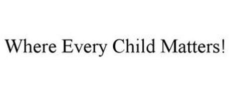 WHERE EVERY CHILD MATTERS!
