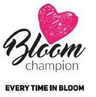 BLOOM CHAMPION EVERY TIME IN BLOOM