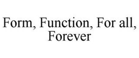 FORM. FUNCTION. FOR ALL. FOREVER
