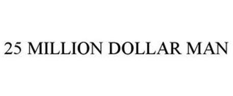25 MILLION DOLLAR MAN