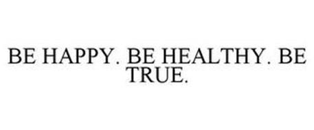 BE HAPPY. BE HEALTHY. BE TRUE.