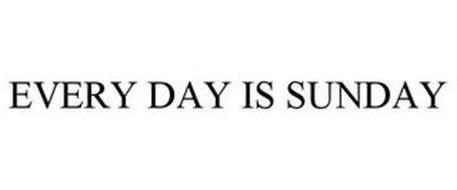 EVERY DAY IS SUNDAY