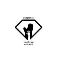 SUPERCHEFS COOKING WITH KIDS