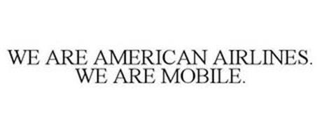 WE ARE AMERICAN AIRLINES. WE ARE MOBILE.