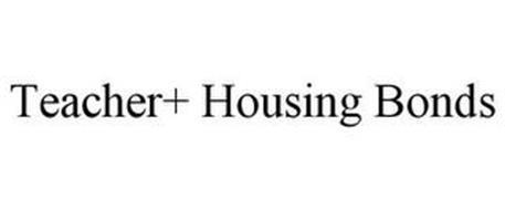 TEACHER+ HOUSING BONDS