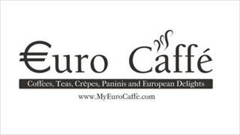 EURO CAFFÉ COFFEES, TEAS, CREPES, PANINIS AND EUROPEAN DELIGHTS WWW.MYEUROCAFFE.COM