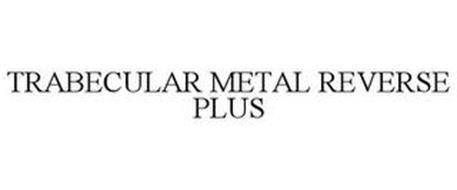 TRABECULAR METAL REVERSE PLUS