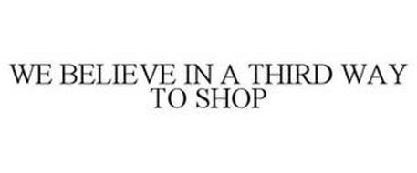 WE BELIEVE IN A THIRD WAY TO SHOP