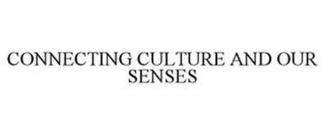 CONNECTING CULTURE AND OUR SENSES