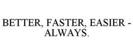 BETTER, FASTER, EASIER - ALWAYS.