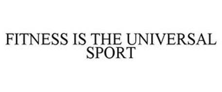 FITNESS IS THE UNIVERSAL SPORT