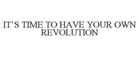 IT'S TIME TO HAVE YOUR OWN REVOLUTION