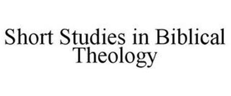 SHORT STUDIES IN BIBLICAL THEOLOGY