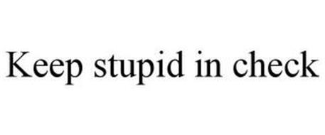 KEEP STUPID IN CHECK