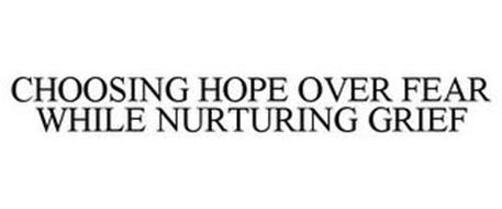 CHOOSING HOPE OVER FEAR WHILE NURTURING GRIEF
