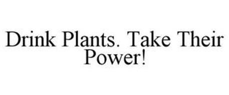 DRINK PLANTS. TAKE THEIR POWER!