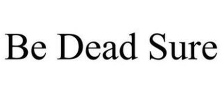 BE DEAD SURE