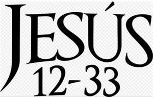 JESÚS 12-33