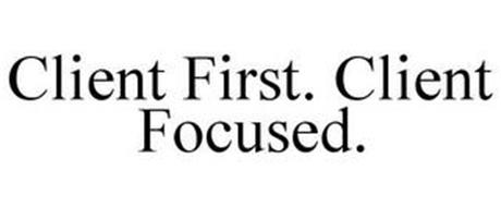 CLIENT FIRST. CLIENT FOCUSED.