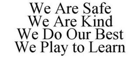 WE ARE SAFE WE ARE KIND WE DO OUR BEST WE PLAY TO LEARN