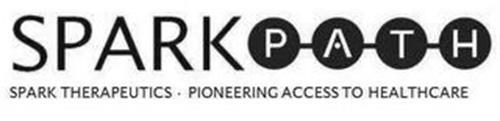 SPARK PATH SPARK THERAPEUTICS PIONEERING ACCESS TO HEALTHCARE