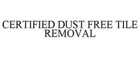 CERTIFIED DUST FREE TILE REMOVAL