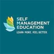 SELF MANAGEMENT EDUCATION LEARN MORE. FEEL BETTER.
