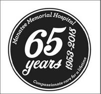 MANATEE MEMORIAL HOSPITAL 65 YEARS 1953-2018 COMPASSIONATE CARE FOR A LIFETIME