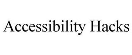 ACCESSIBILITY HACKS