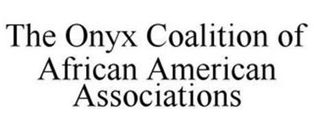 THE ONYX COALITION OF AFRICAN AMERICAN ASSOCIATIONS