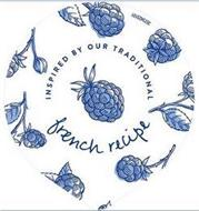 INSPIRED BY OUR TRADITIONAL FRENCH RECIPE