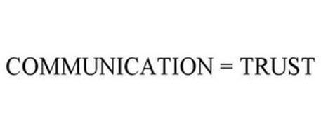 COMMUNICATION = TRUST