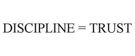 DISCIPLINE = TRUST