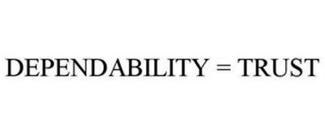 DEPENDABILITY = TRUST