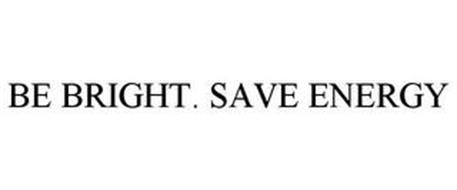 BE BRIGHT. SAVE ENERGY