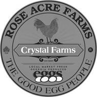 ROSE ACRE FARMS THE GOOD EGG PEOPLE CRYSTAL FARMS SOUTHERN LOCAL MARKET FRESH GEORGIA PRODUCED EGGS