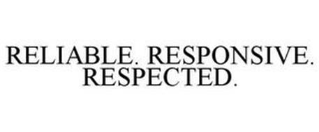 RELIABLE. RESPONSIVE. RESPECTED.