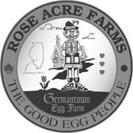 ROSE ACRE FARMS THE GOOD EGG PEOPLE GERMANTOWN, ILLINOIS GERMANTOWN EGG FARM
