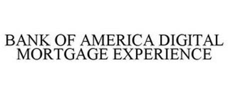 BANK OF AMERICA DIGITAL MORTGAGE EXPERIENCE