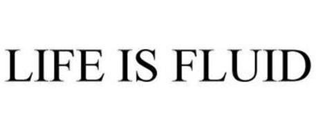 LIFE IS FLUID