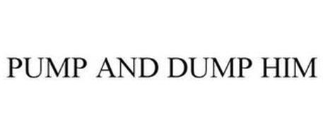 PUMP AND DUMP HIM