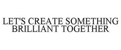 LET'S CREATE SOMETHING BRILLIANT TOGETHER