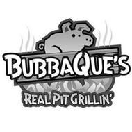 BUBBAQUE'S REAL PIT GRILLIN'