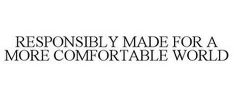 RESPONSIBLY MADE FOR A MORE COMFORTABLE WORLD