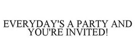 EVERYDAY'S A PARTY AND YOU'RE INVITED!