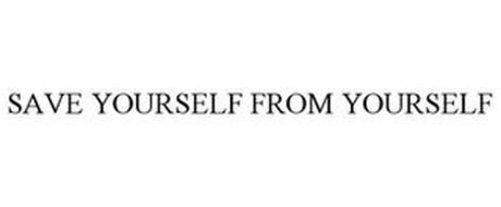SAVE YOURSELF FROM YOURSELF