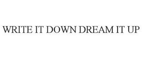 WRITE IT DOWN DREAM IT UP
