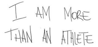 I AM MORE THAN AN ATHLETE