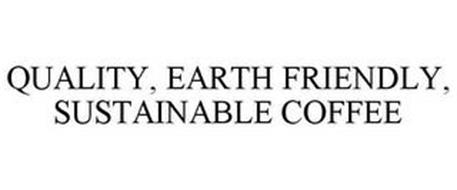 QUALITY, EARTH FRIENDLY, SUSTAINABLE COFFEE